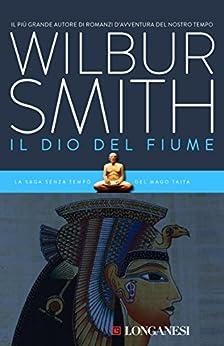Il dio del fiume: Il ciclo egizio (La Gaja scienza) di [Smith, Wilbur]