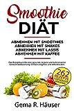 Abnehmen mit Smoothies, Shakes, Lassis und Kaffeerezepten. 262 kalorienarme Rezepte zum Abnehmen. Die Smoothie Diät mal ganz anders. Einfach mit Mahlzeitenersatz zum Erfolg. Das Rezeptbuch für Faule