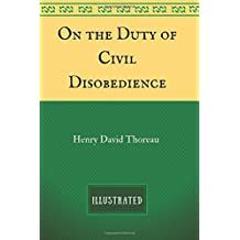 On the Duty of Civil Disobedience: By Henry David Thoreau : Illustrated