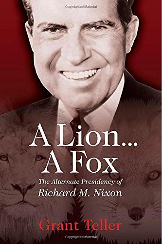 A Lion . . . A Fox: The Alternate Presidency of Richard M. Nixon by Grant Teller (2015-01-06) (Teller Fox)