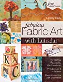 Image de Fabulous Fabric Art With Lutradur: For Quilting, Papercrafts, Mixed Media Art: 27 Techniques & 14 Projects Revolutionize Your Craf