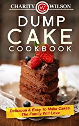 Dump Cake Cookbook: Delicious & Easy To Make Cakes The Family Will Love by Charity Wilson (2015-03-01)