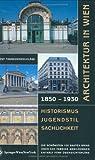 Architektur in Wien 1850 bis 1930: Historismus - Jugendstil - Sachlichkeit