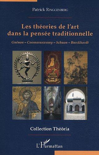 Les thories de l'art dans la pense traditionnelle : Gunon, Coomaraswamy, Schuon, Burckhardt