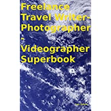 Freelance Travel Writer-Photographer-Videographer Superbook (English Edition)
