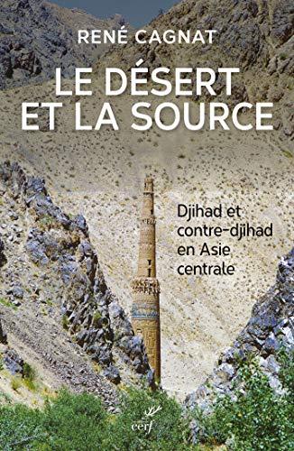 Le désert et la source - Djihad et contre-djihad en Asie centrale par Rene Cagnat