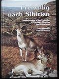 Freiwillig nach Sibirien - Jagderlebnisse in der Mongolei, Russland, Kirgisien und Kasachstan -