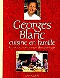 Georges Blanc cuisine en famille. Recettes, secrets et conseils d'un grand chef