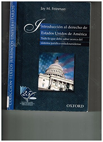 Introduccion Al Derecho De Estados Unidos De America/Introduction to the Law in the United States of America: Todo Lo Que Debe Saber Acerca Del Sistema Juridico Estadounidense por Jay M. Feinman