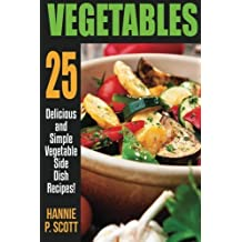 Vegetables: Vegetable Recipes by Hannie P. Scott (2015-12-09)