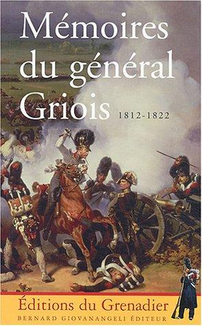 Mémoires du général Griois 1812-1822 : Maréchal de camp d'artillerie, baron de l'Empire par Charles Pierre Lubin Griois