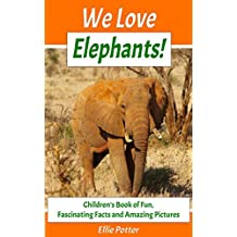 We Love Elephants! Children's Book of Fun, Fascinating Facts and Amazing Pictures (Animal Habitats)(Elephants Book)(Early Learning) (Adventure & Education ... Early & Beginner Readers) (English Edition)