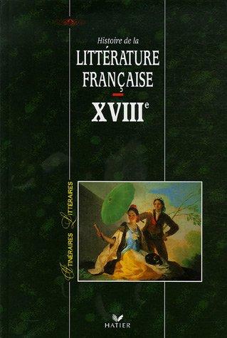 Histoire de la littrature franaise XVIIIe sicle. Per i Licei e gli Ist. Magistrali