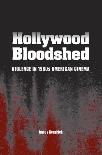 Hollywood Bloodshed: Violence in 1980s American Cinema por James Kendrick