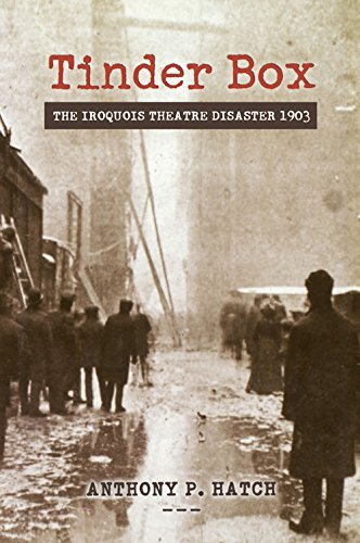 Tinder Box: The Iroquois Theatre Disaster 1903 by Anthony P. Hatch (2005-08-30)