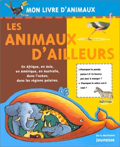 LES ANIMAUX D'AILLEURS. En Afrique, en Asie, en Amérique, en Australie, dans l'océan, dans les régions polaires par Marc Duquet