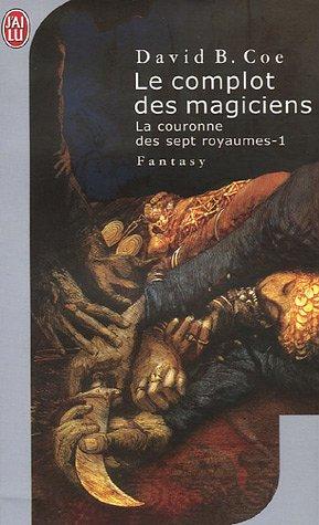 La couronne des 7 royaumes, Tome 1 : Le complot des magiciens par David B Coe