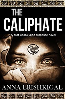 The Caliphate: A post-apocalyptic suspense novel (English Edition) di [Erishkigal, Anna]