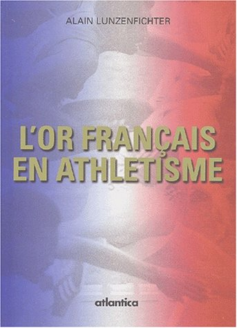 L'or français en athlétisme par Alain Lunzenfichter