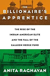 The Billionaire's Apprentice: The Rise of The Indian-American Elite and The Fall of The Galleon Hedge Fund by Anita Raghavan (2013-06-04)