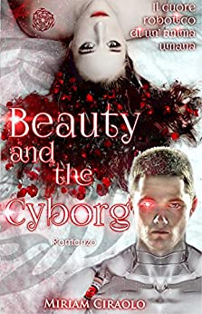 Beauty and the Cyborg di [Ciraolo, Miriam]