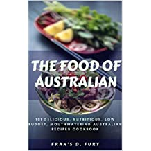 The Food of Australian: 101 Delicious, Nutritious, Low Budget, Mouthwatering Australian Recipes Cookbook (English Edition)