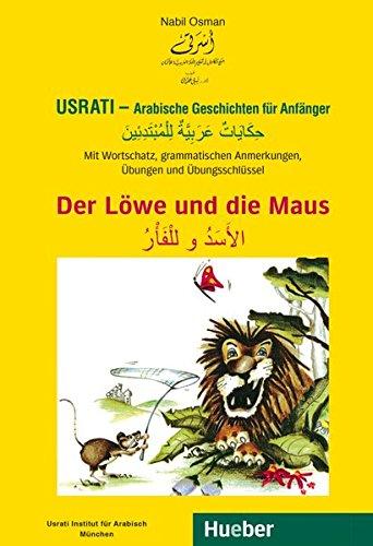 Usrati - Arabische Geschichten für Anfänger: Mit Wortschatz, grammatischen Anmerkungen, Übungen und Übungsschlüssel / Der Löwe und die Maus