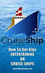 Cruise Ship Entertainers: A Guide To Working As An Entertainer On A Cruise Ship