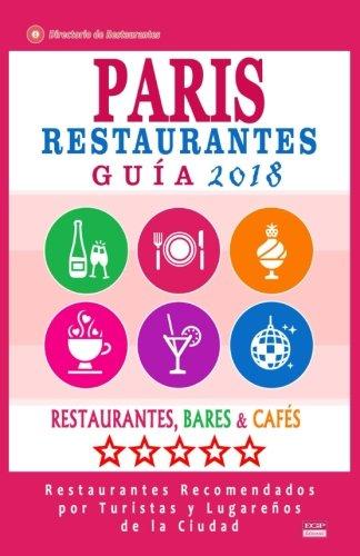 Paris Guía de Restaurantes 2018: Restaurantes, Bares y Cafés en Paris - Recomendados por Turistas y Lugareños (Guía de Viaje Paris 2018) por William W Christopher