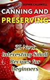 Canning and Preserving: 35 New Interesting Small Recipes for Beginners (English Edition)
