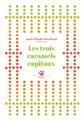 Les trois caramels capitaux par Jean-Claude Mourlevat