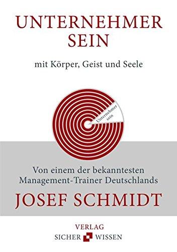 Schmidt Josef, Unternehmer sein - mit Körper, Geist und Seele