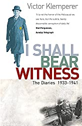 I Shall Bear Witness: The Diaries Of Victor Klemperer 1933-41: I Shall Bear Witness, 1933-41 Vol 1