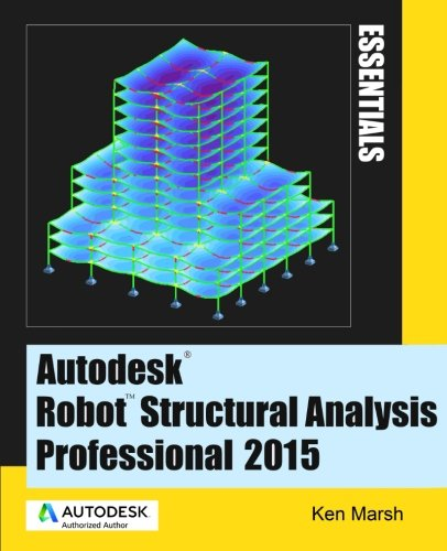 Autodesk Robot Structural Analysis Professional 2015: Essentials por Ken Marsh