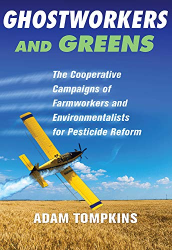 Ghostworkers and Greens: The Cooperative Campaigns of Farmworkers and Environmentalists for Pesticide Reform (English Edition)