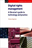 Digital Rights Management: A Librarian's Guide to Technology and Practise: A Librarian's Guide to Technology and Practice (Chandos Information Professional Series) by Grace Agnew (2008-09-30)