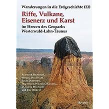 Riffe, Vulkane, Eisenerz und Karst: im Herzen des Geoparks Westerwald-Lahn-Taunus (Wanderungen in die Erdgeschichte)