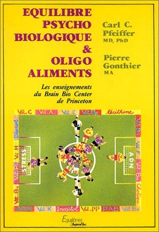Équilibre psycho-biologique et oligo-aliments par Carl-C Pfeiffer, Pierre Gonthier