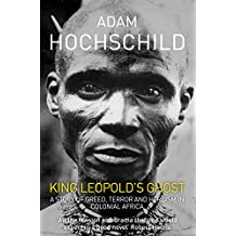 King Leopold's Ghost: A Story of Greed, Terror and Heroism in Colonial Africa (English Edition)