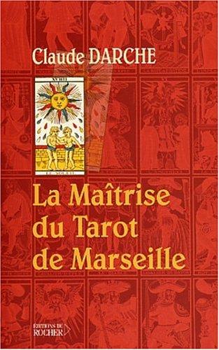 La maîtrise du tarot de Marseille par Claude Darche