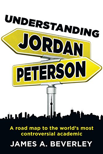 Understanding Jordan Peterson: A Road Map To The World's Most Controversial Academic (English Edition)