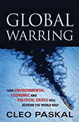 Global Warring: How Environmental, Economic and Political Crises will Redraw the World Map