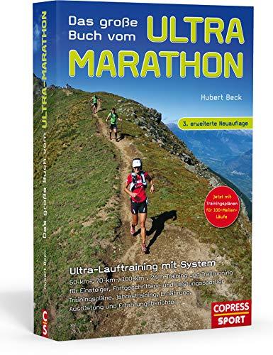 Das große Buch vom Ultra-Marathon: Ultra-Lauftraining mit System: 50-km-, 70-km-, 100-km-, 100-Meilen-, 24-h-Training und Trailrunning für Einsteiger, Fortgeschrittene und Leistungssportler (Marathon-training)