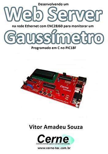Desenvolvendo um Web Server na rede Ethernet com ENC28J60 para monitorar um Gaussímetro Programado em C no PIC18F (Portuguese Edition) por Vitor Amadeu Souza