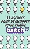 33 Astuces pour développer votre chaîne Twitch...