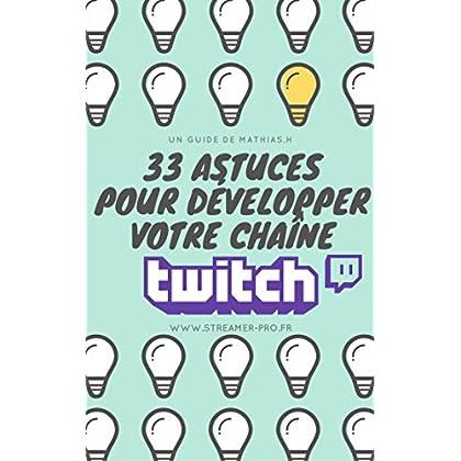 33 Astuces pour développer votre chaîne Twitch