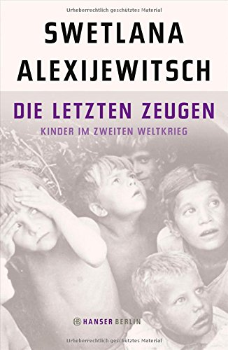 Buchseite und Rezensionen zu 'Die letzten Zeugen: Kinder im Zweiten Weltkrieg' von Swetlana Alexijewitsch