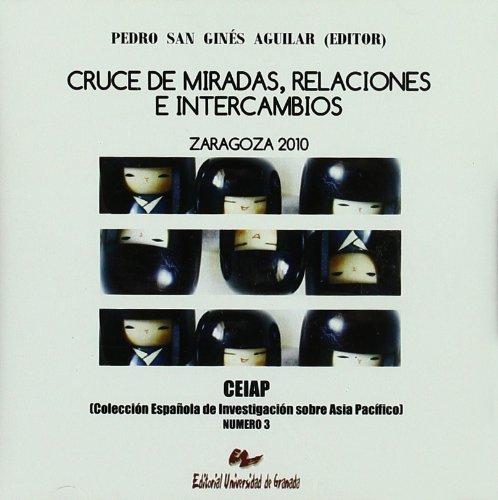 Cruce de miradas, relaciones e intercambios (Colección Española sobre Ásia Pacífico)