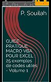 GUIDE PRATIQUE MACRO VBA POUR EXCEL : 25 exemples de codes utiles - Volume 1