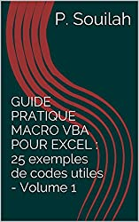 GUIDE PRATIQUE MACRO VBA POUR EXCEL : 25 exemples de codes utiles - Volume 1